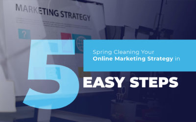 Spring Cleaning Your Online Marketing Strategy in 5 Easy Steps